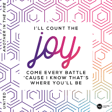 Image result for count the joy come every battle cuz i know that's where you'll be